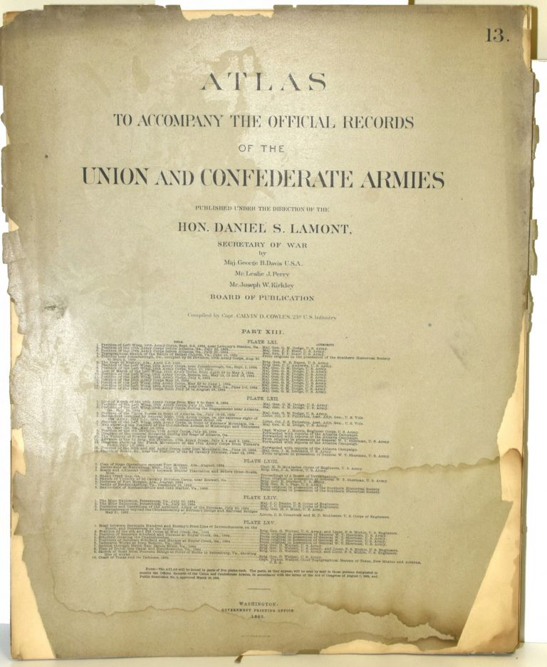 [PART 13] ATLAS TO ACCOMPANY THE OFFICIAL RECORDS OF THE UNION AND CONFEDERATE ARMIES. PLATE LXI LOVEJOY'S STATION ETC. PLATE LXII ATLANTA ETC. PLATE LXIII FORT MORGAN ETC. PLATE LXIV MINE EXPLOSION ETC. PLATE LXV BERMUDA HUNDRED ETC. Hon. Daniel S. Lamont, Maj. George B. Davis, Leslie J. Perry, Joseph W. Kirkley, Secretary of War.
