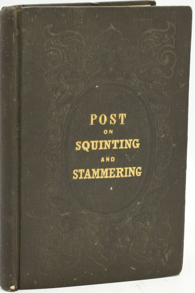 OBSERVATIONS ON THE CURE OF STRABISMUS, WITH ENGRAVINGS. WITH AN APPENDIX ON THE NEW OPERATION FOR THE CURE OF STAMMERING. Alfred C. Post.