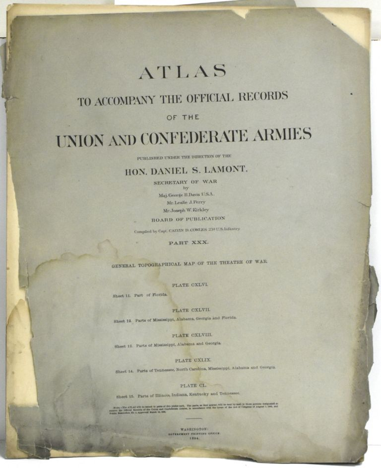 [PART 30] ATLAS TO ACCOMPANY THE OFFICIAL RECORDS OF THE UNION AND CONFEDERATE ARMIES. PLATE CXLVI PART OF FLORIDA. PLATE CXLVII PARTS OF MISSISSIPPI, ALABAMA, GEORGIA AND FLORIDA. PLATE CXLVIII PARTS OF MISSISSIPPI, ALABAMA AND GEORGIA. PLATE CXLIV PARTS OF TENNESSEE, NORTH CAROLINA, MISSISSIPPI, ALABAMA AND GEORGIA. PLATE CL PARTS OF ILLINOIS, INDIANA, KENTUCKY AND TENNESSEE. Hon. Daniel S. Lamont, Maj. George B. Davis, Leslie J. Perry, Joseph W. Kirkley, Secretary of War.