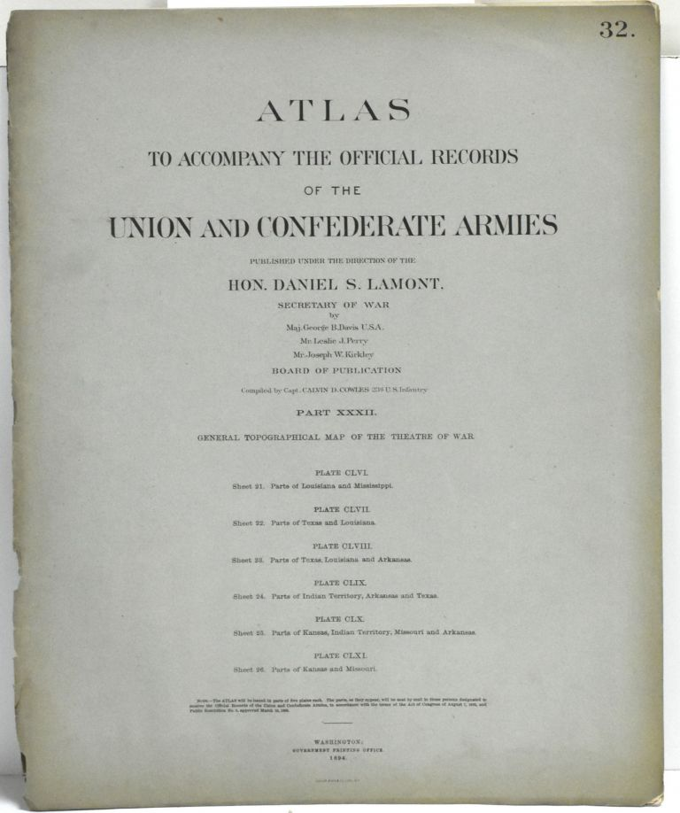 [PART 32] ATLAS TO ACCOMPANY THE OFFICIAL RECORDS OF THE UNION AND CONFEDERATE ARMIES. PLATE CLVI PARTS OF LOUISIANA AND MISSISSIPPI. PLATE CLVII PARTS OF TEXAS AND LOUISIANA. PLATE CLVIII PARTS OF TEXAS, LOUISIANA AND ARKANSAS. PLATE CLIX PARTS OF INDIAN TERRITORY, ARKANSAS AND TEXAS. PLATE CLX PARTS OF KANSAS, INDIAN TERRITORY, MISSOURI AND ARKANSAS. PLATE CLXI PARTS OF KANSAS AND MISSOURI. Hon. Daniel S. Lamont, Maj. George B. Davis, Leslie J. Perry, Joseph W. Kirkley, Secretary of War.