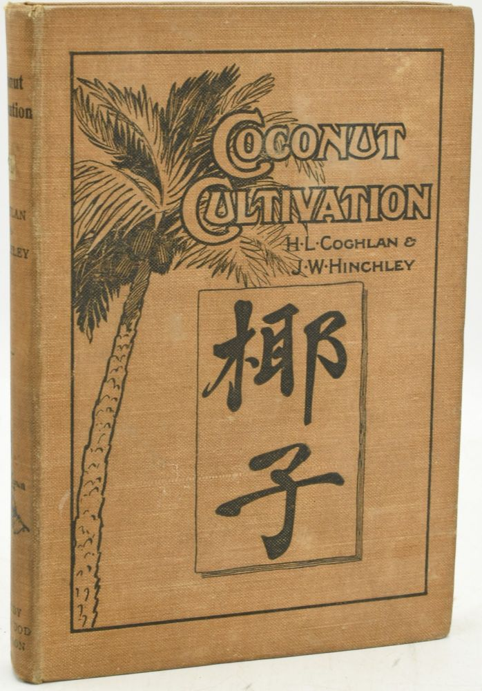 COCONUT CULTIVATION AND PLANTATION MACHINERY. H. Lake Coghlan, J. W. Hinchley.