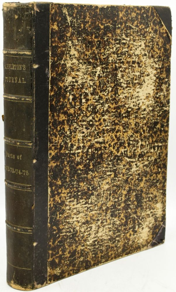 APPLETONS' JOURNAL OF LITERATURE, SCIENCE, AND ART. VOL. VIII. NO. 171, 173, 175, 178, 180, 182, 184, 187, 189, 191, 193, 196. VOL. X. NO. 226, 228, 231. VOL. XII. NO. 297, 301. VOL. XIII. NO. 304, 306. VOL. XIV. NO. 345. (ONE VOLUME)