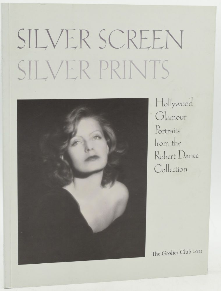 SILVER SCREEN SILVER PRINTS. HOLLYWOOD GLAMOUR PORTRAITS FROM THE ROBERT DANCE COLLECTION. Anne H. Hoy.