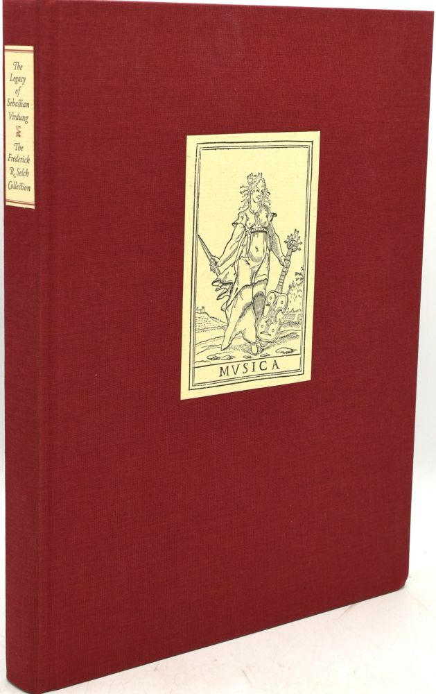 THE LEGACY OF SEBASTIAN VIRDUNG. AN ILLUSTRATED CATALOGUE OF RARE BOOKS FROM THE FREDERICK R. SELCH COLLECTION PERTAINING TO THE HISTORY OF MUSICAL INSTRUMENTS. Frederick R. Selch, H. Reynolds Butler | Laurence Libin.
