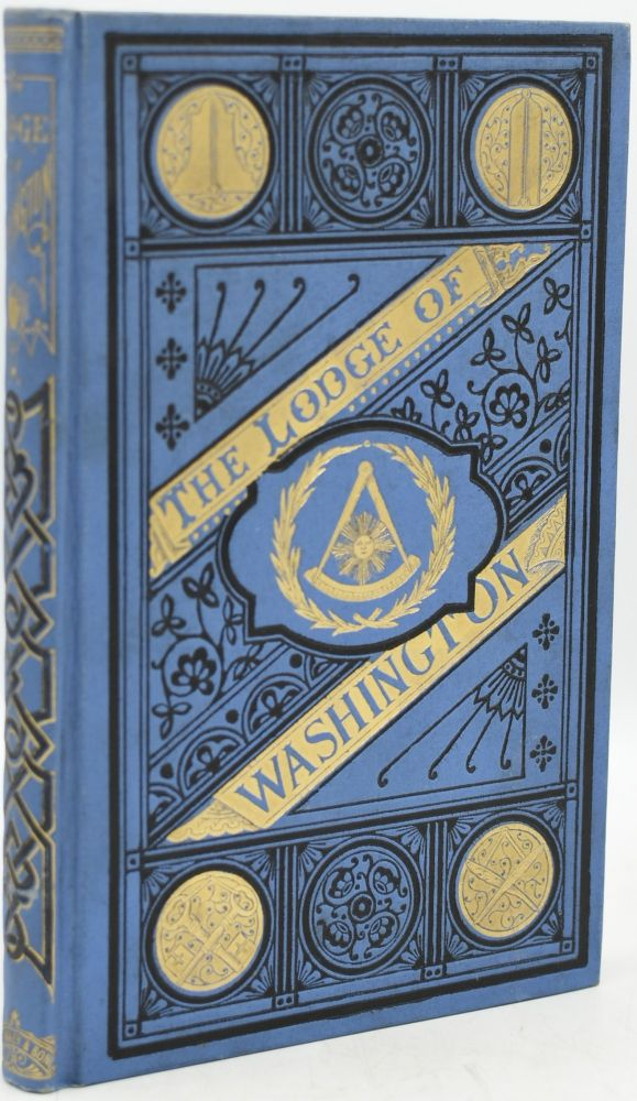 THE LODGE OF WASHINGTON. A HISTORY OF THE ALEXANDRIA WASHINGTON LODGE, NO. 22, A. F. AND A. M. OF ALEXANDRIA, VA., 1783-1876. COMPILED FROM THE ORIGINAL RECORDS OF THE LODGE. F. L. Brockett.