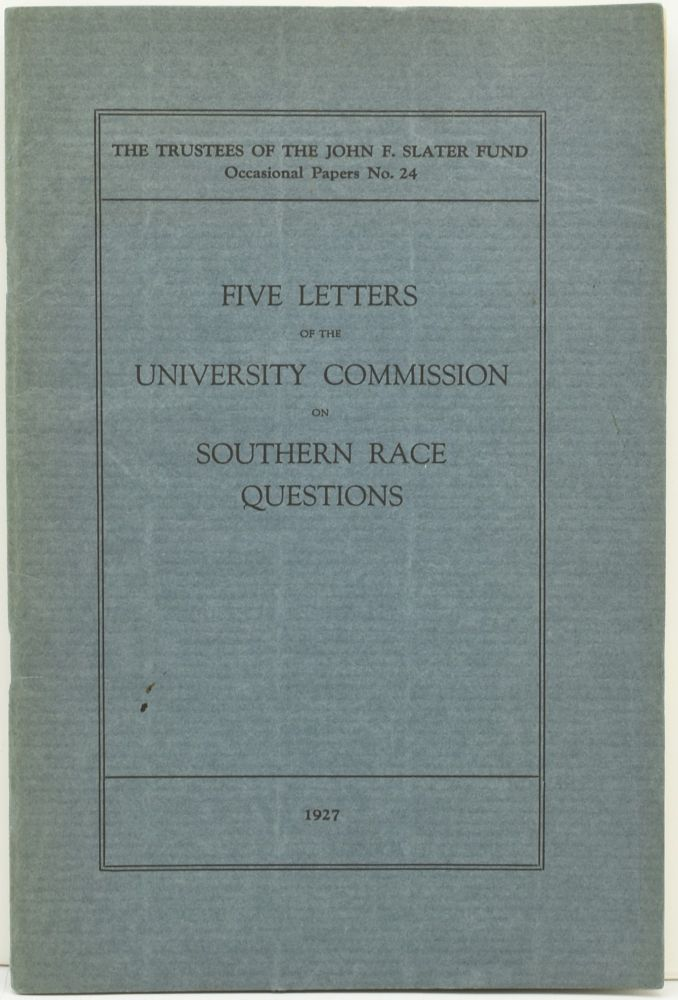 FIVE LETTERS OF THE UNIVERSITY COMMISSION ON SOUTHERN RACE QUESTIONS. (THE TRUSTEES OF THE JOHN F. SLATER FUND, OCCASIONAL PAPERS NO. 24). Slater Fund.