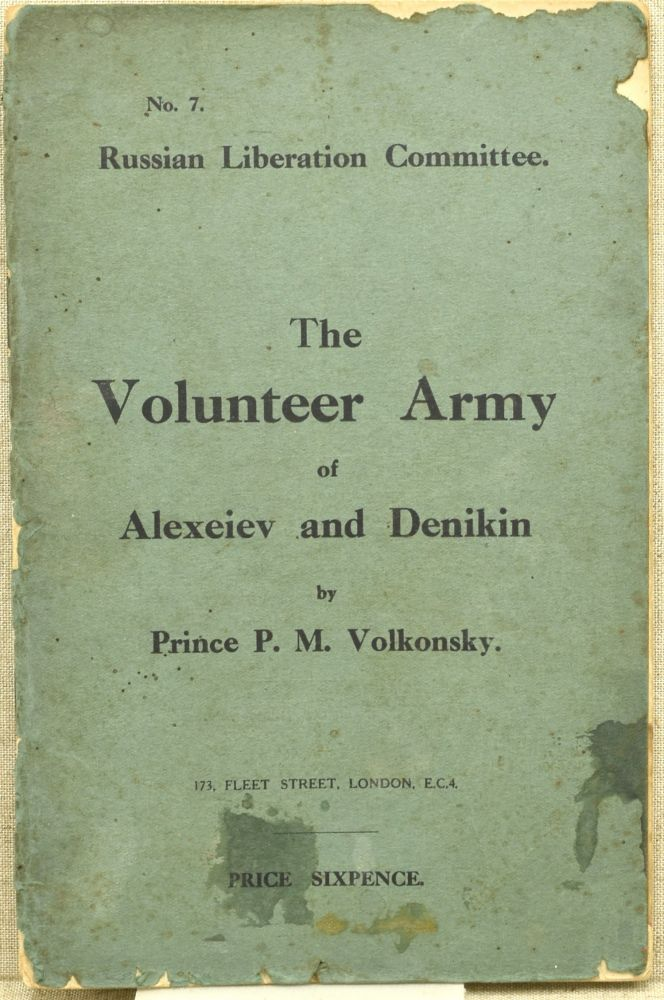 THE VOLUNTEER ARMY OF ALEXEIEV AND DENIKIN; A SHORT HISTORICAL SKETCH OF THE ARMY FROM ITS ORIGIN TO NOVEMBER 1/14, 1918. Prince P. M. Volkonsky.