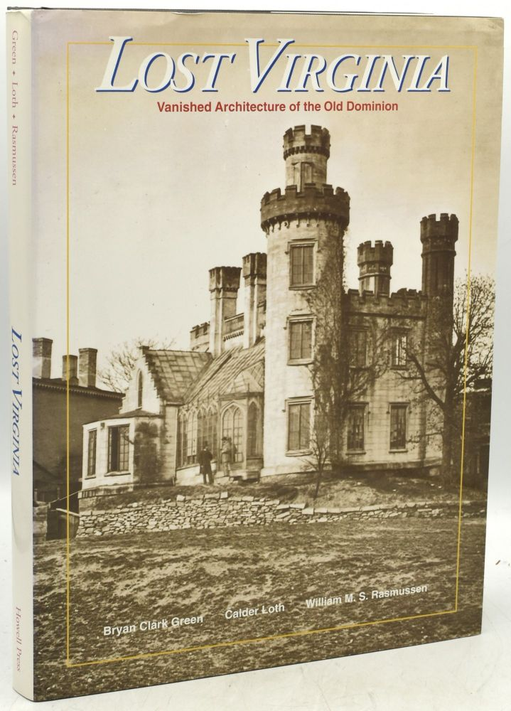 LOST VIRGINIA: VANISHED ARCHITECTURE OF THE OLD DOMINION. Bryan Clark Green, William M. S. Rasmussen, Calder Loth, author.