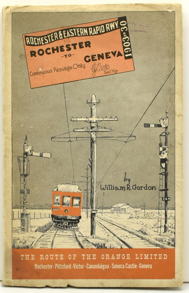 THE STORY OF THE CANANDAIGUA STREET RAILWAY COMPANY, THE CANANDAIGUA ELECTRIC LIGHT AND RAILWAY COMPANY, ONTARIO LIGHT AND TRACTION COMPANY, AND THE ROCHESTER AND EASTERN RAPID RAILWAY. William Reed Gordon.