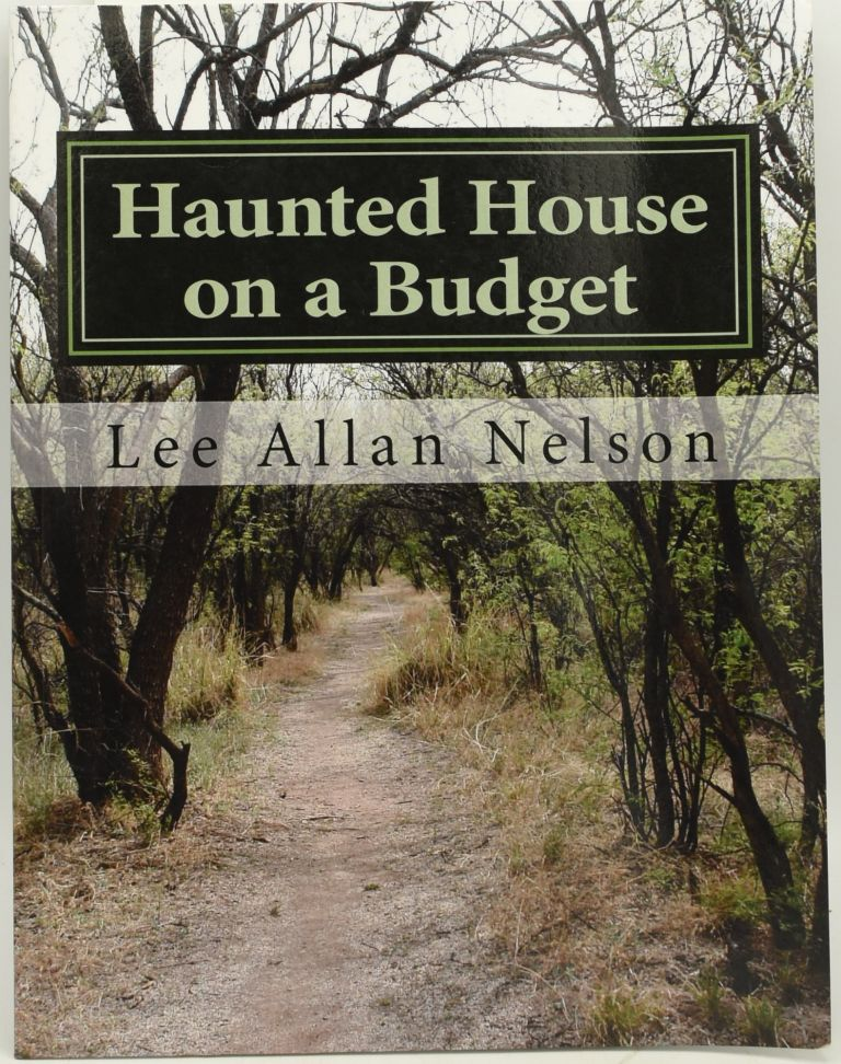 HAUNTED HOUSE ON A BUDGET. Lee Allan Nelson.