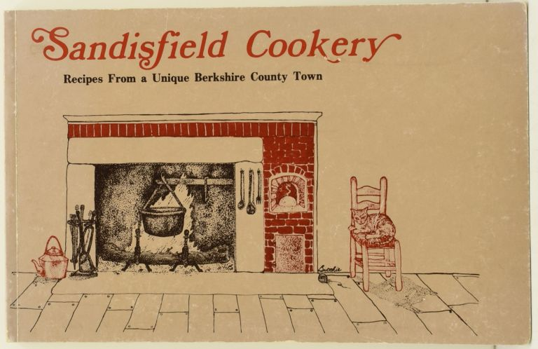 SANDISFIELD COOKERY: Recipes from a Unique Berkshire County Town. Alfreda Rushmore, T. K. Eds Fazzi.