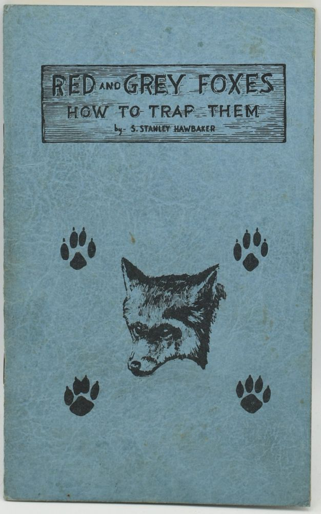 RED AND GREY FOXES: HOW TO TRAP THEM. S. Stanley Hawbaker.