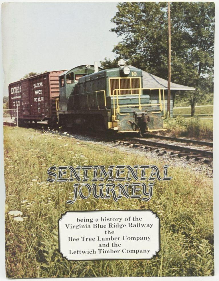 [SHENANDOAH VALLEY] SENTIMENTAL JOURNEY: BEING A HISTORY OF THE VIRGINIA BLUE RIDGE RAILWAY, THE BEE TREE LUMBER COMPANY AND THE LEFTWICH TIMBER COMPANY. Carl M. Lathrop.