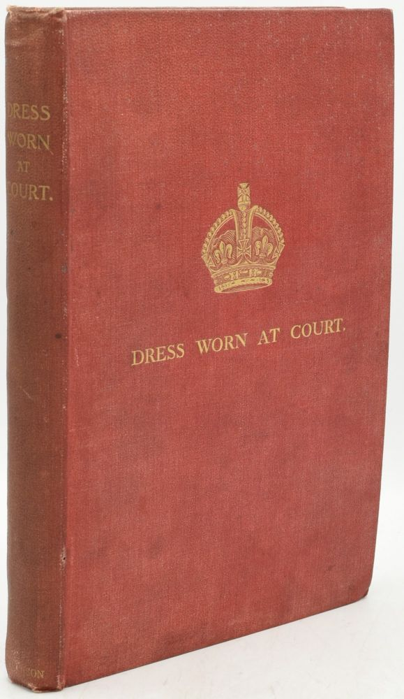 DRESS WORN AT HIS MAJESTY'S COURT. ISSUED WITH THE AUTHORITY OF THE LORD CHAMBERLAIN. ILLUSTRATRED BY COLOURED PLATES SPECIALLY PREPARED. IN TWO PARTS. Herbert A. P. Trendell.
