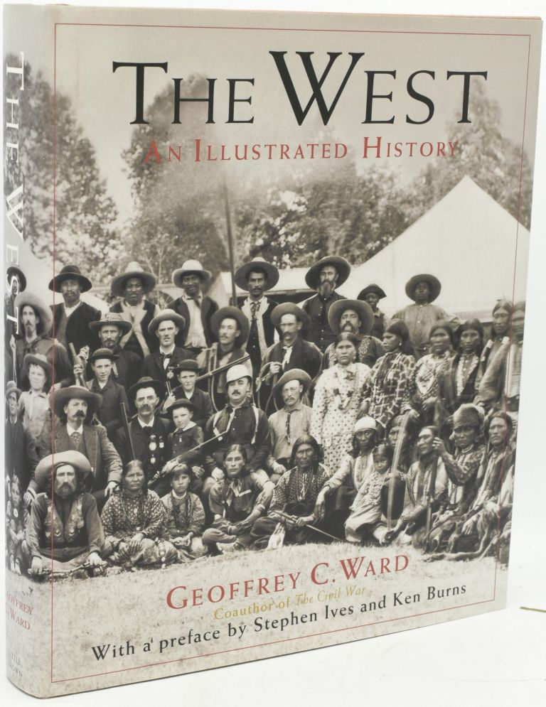 THE WEST: AN ILLUSTRATED HISTORY (Signed). Geoffrey Ward | Ken Burns, Stephen Ives, Preface.