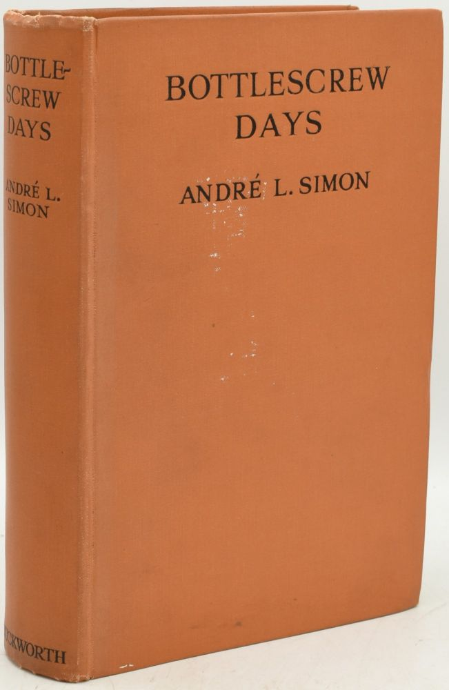 BOTTLESCREW DAYS. WINE DRINKING IN ENGLAND DURING THE EIGHTEENTH CENTURY. (Signed). Andre L. Simon |, Montgomery Evans.