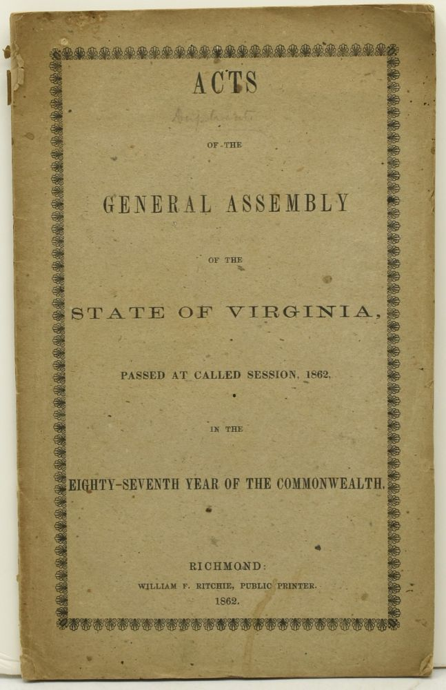 [CONFEDERATE IMPRINT] ACTS OF THE GENERAL ASSEMBLY OF THE STATE OF VIRGINIA PASSED AT CALLED SESSION, 1862 IN THE EIGHTY-SEVENTH YEAR OF THE COMMONWEALTH.
