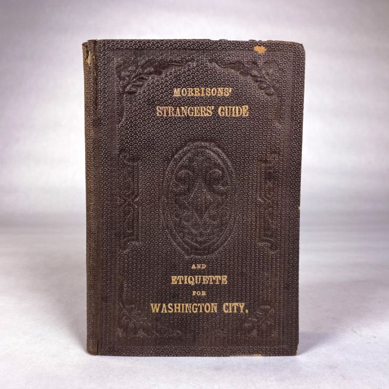 [AMERICANA] [CAPITOL BLDG.] MORRISON'S STRANGER'S GUIDE AND ETIQUETTE, FOR WASHINGTON CITY AND ITS VICINITY.