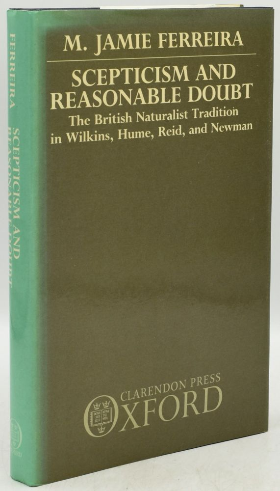 SCEPTICISM AND REASONABLE DOUBT; BRITISH NATURALIST TRADITION IN WILKINS, HUME, REID AND NEWMAN. M. Jamie Ferreira.