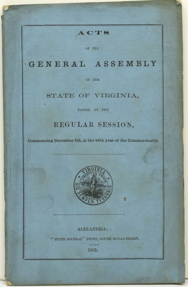 ACTS OF THE GENERAL ASSEMBLY OF THE STATE OF VIRGINIA, PASSED AT THE REGULAR SESSION, COMMENCING DECEMBER 5th, IN THE 89th YEAR OF THE COMMONWEALTH (1865)