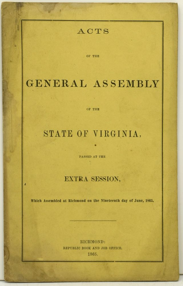 ACTS OF THE GENERAL ASSEMBLY OF THE STATE OF VIRGINIA, PASSED AT THE EXTRA SESSION, WHICH ASSEMBLED AT RICHMOND ON THE NINETEENTH DAY OF JUNE, 1865