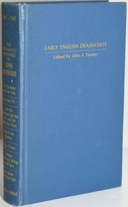 EARLY ENGLISH DRAMATISTS; THE DRAMATIC WRITINGS OF JOHN HEYWOOD. John Farmer