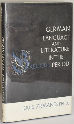 GERMAN LANGUAGE AND LITERATURE OF THE BAROQUE PERIOD. Louis Ziemand