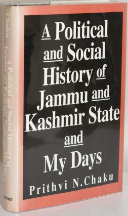 A POLITICAL AND SOCIAL HISTORY OF JAMMU AND KASHMIR STATE AND MY DAYS. Prithvi N. Chaku