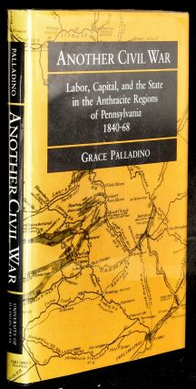 ANOTHER CIVIL WAR: Labor, Captal, and the State in the Anthracite Regions of Pennsylvania ...