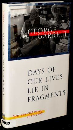 DAYS OF OUR LIVES LIE IN FRAGMENTS: New and Old Poems 1957 - 1997. George Garrett