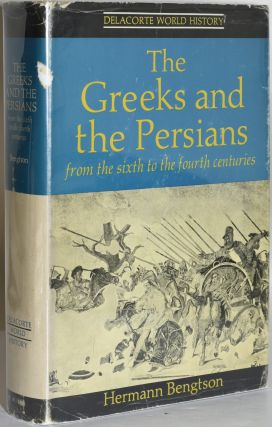 THE GREEKS AND THE PERSIANS: From the Sixth to the Fourth Centuries. Hermann Bengtson, John Conway.