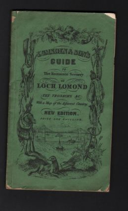 Lumsden & Son's Guide to The Romantic Scenery of Loch-Lomond, Loch-Ketturin, The Trosachs, &c. Comprising a Description of Loch-Lomond and Its Islands, the Ascent to the Summit of Ben-Lomond, Voyage to Rob Roy's Cave with ..