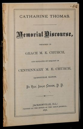 CATHARINE THOMAS. MEMORIAL DISCOURSE PREACHED IN GRACE M. E. CHURCH, AND REPEATED BY REQUEST IN...