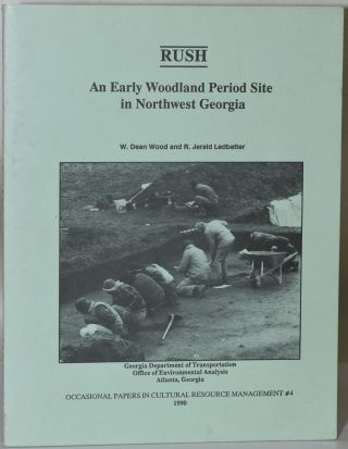 RUSH: An Early Woodland Site in Northwest Georgia. W. Dean Wood, R. Jerald Ledbetter, Karen G....