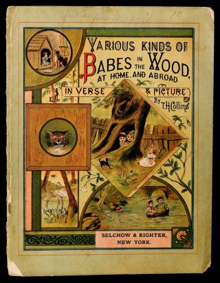 VARIOUS KINDS OF BABES IN THE WOOD, AT HOME AND ABROAD, IN VERSE & PICTURE. T. H. Collins