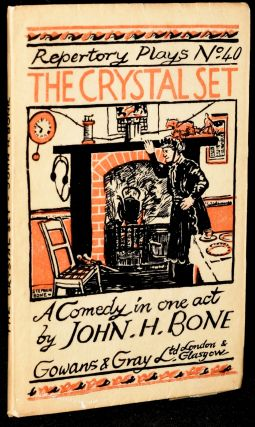 THE CRYSTAL SET: A Comedy in One Act (Repertory Plays No. 40). John H. Bone