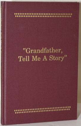 Grandfather, Tell Me A Story: An Oral History Project Conducted By the Citizen Band Potawatomi...