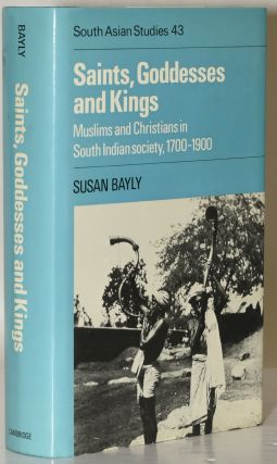 Saints, Goddesses and Kings: Muslims and Christians in South Indian Society 1700-1900. Susan Bayly