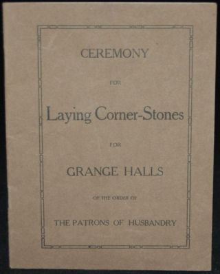 CEREMONY FOR LAYING CORNER-STONES FOR GRANGE HALLS OF THE ORDER OF THE PATRONS OF HUSBANDRY