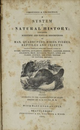 A SYSTEM OF NATURAL HISTORY; Containing Scientific and Popular Descriptions of Man, Quadrupeds, Birds, Fishes, Reptiles and Insects.