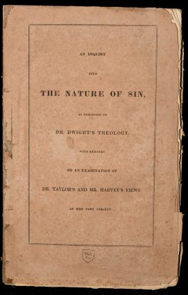 AN INQUIRY INTO THE NATURE OF SIN, AS EXHIBITED IN DR. DWIGHT'S THEOLOGY. A LETTER TO A FRIEND....