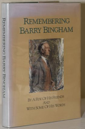 REMEMBERING BARRY BINGHAM. By a. Few of His Friends, With Some of His Words