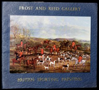 EXHIBITION BRITISH SPORTING PAINTING: The Associated Galleries of Frost and Reed and Christopher...