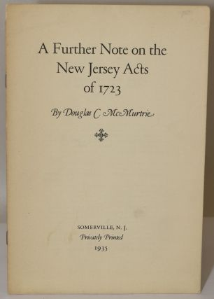 A FURTHER NOTE ON THE NEW JERSEY ACTS OF 1723. Douglas C. McMurtrie