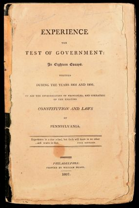 EXPERIENCE THE TEST OF GOVERNMENT: IN EIGHTEEN ESSAYS. WRITTEN DURING THE YEARS 1805 AND 1806. ...