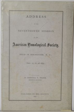 ADDRESS AT THE SEVENTEENTH SESSION OF THE AMERICAN POMOLOGICAL SOCIETY, Held in Rochester, N.Y....