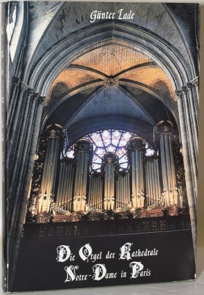 DIE ORGEL DER KATHEDRALE NOTRE-DAME IN PARIS band I. Gunter Lade