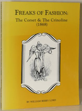 Freaks of Fashion: The Corset & the Crinoline. William Berry Lord.