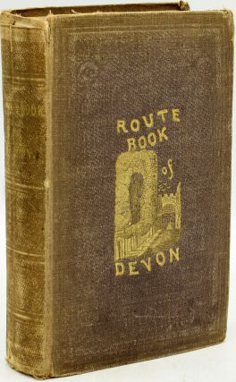 The Route Book Of Devon: A Guide For the Stranger & Tourist To The Towns, Watering Places, and...