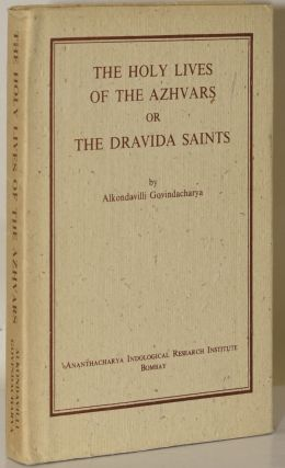 THE HOLY LIVES OF THE AZHVARS OR THE DRAVIDA SAINTS (Ananthacharya Indological Research Institute...
